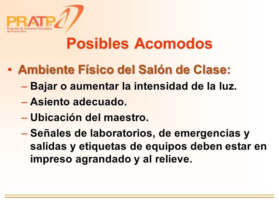 ® Posibles Acomodos Ambiente Físico del Salón de Clase:Ambiente Físico del Salón de Clase: –Bajar o aumentar la intensidad de la luz. –Asiento adecuad