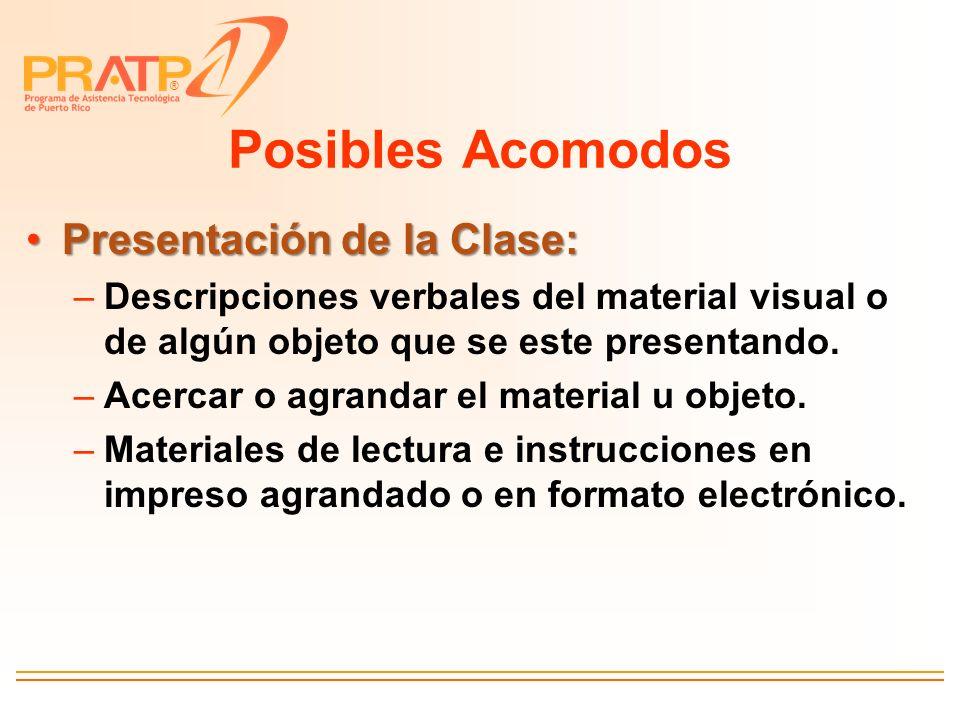 ® Posibles Acomodos Presentación de la Clase:Presentación de la Clase: –Descripciones verbales del material visual o de algún objeto que se este prese