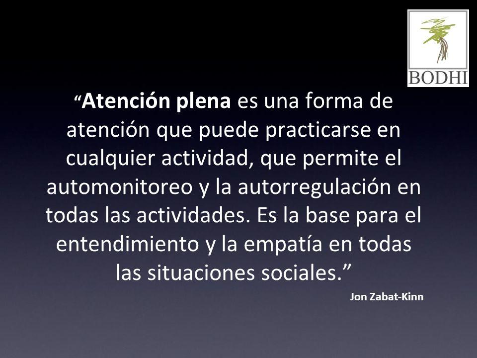 Atención plena es una forma de atención que puede practicarse en cualquier actividad, que permite el automonitoreo y la autorregulación en todas las a