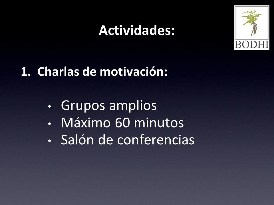 Actividades: 1. Charlas de motivación: Grupos amplios Máximo 60 minutos Salón de conferencias