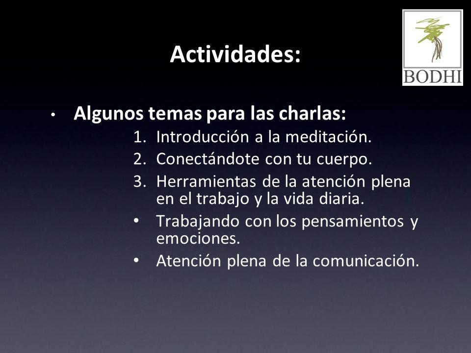 Actividades: Algunos temas para las charlas: 1.Introducción a la meditación. 2.Conectándote con tu cuerpo. 3.Herramientas de la atención plena en el t