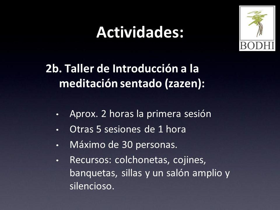 Actividades: 2b. Taller de Introducción a la meditación sentado (zazen): Aprox. 2 horas la primera sesión Otras 5 sesiones de 1 hora Máximo de 30 pers