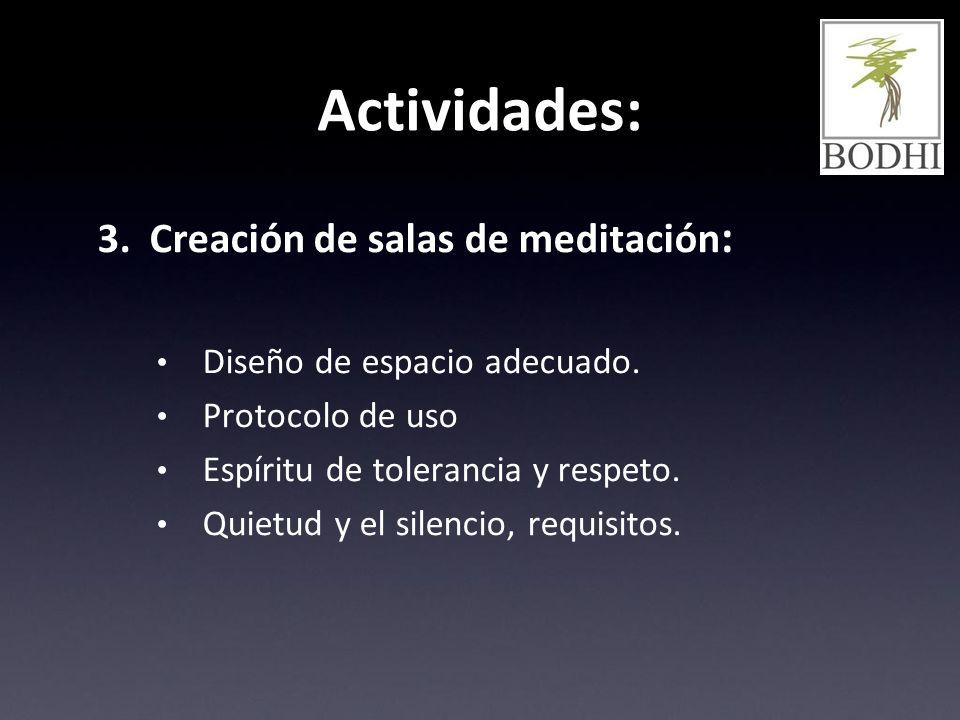 Actividades: 3. Creación de salas de meditación : Diseño de espacio adecuado. Protocolo de uso Espíritu de tolerancia y respeto. Quietud y el silencio
