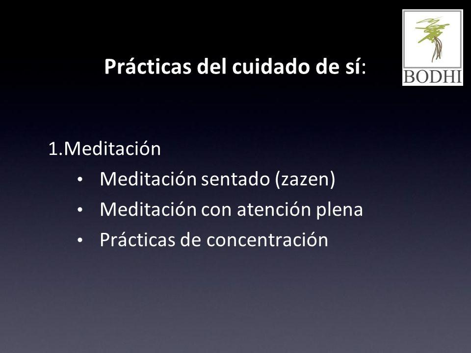 Prácticas del cuidado de sí: 1. Meditación Meditación sentado (zazen) Meditación con atención plena Prácticas de concentración