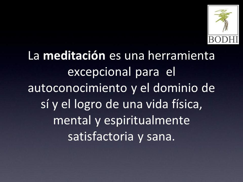 La meditación es una herramienta excepcional para el autoconocimiento y el dominio de sí y el logro de una vida física, mental y espiritualmente satis