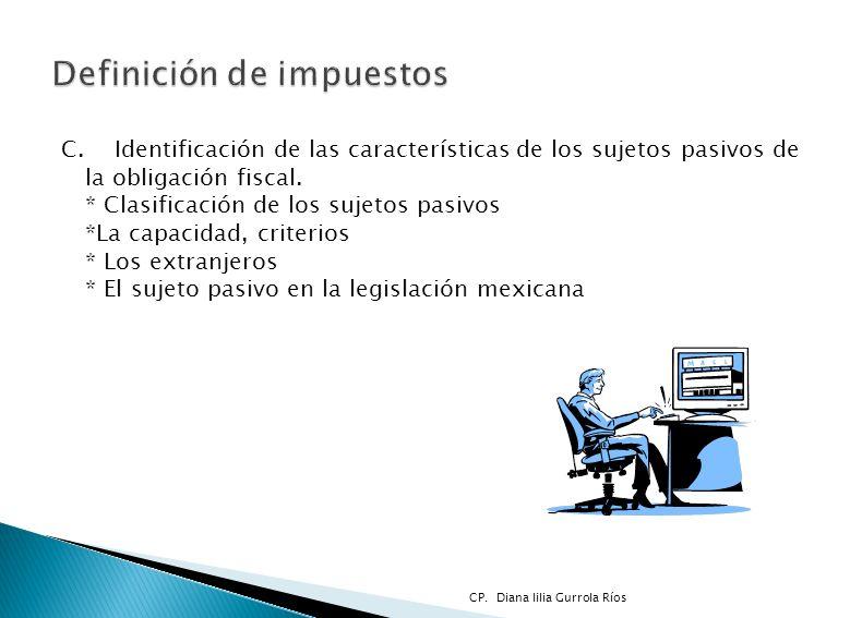 C. Identificación de las características de los sujetos pasivos de la obligación fiscal. * Clasificación de los sujetos pasivos *La capacidad, criteri