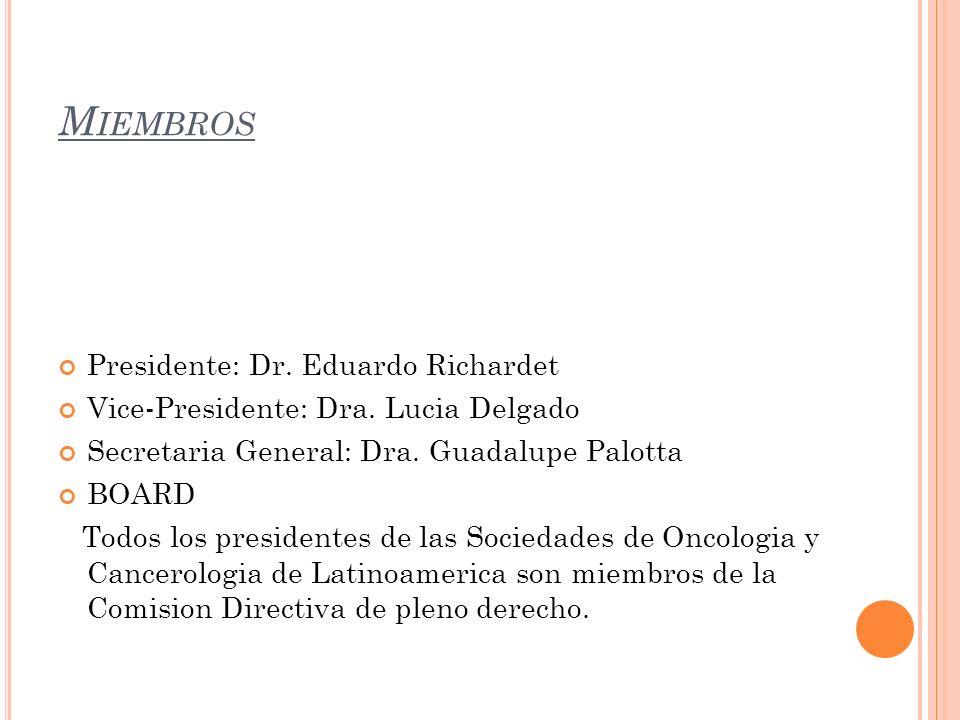 M IEMBROS Presidente: Dr. Eduardo Richardet Vice-Presidente: Dra. Lucia Delgado Secretaria General: Dra. Guadalupe Palotta BOARD Todos los presidentes
