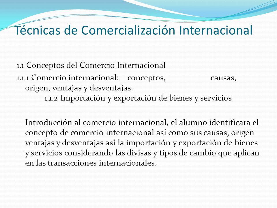 Técnicas de Comercialización Internacional 1.1 Conceptos del Comercio Internacional 1.1.1 Comercio internacional:conceptos, causas, origen, ventajas y