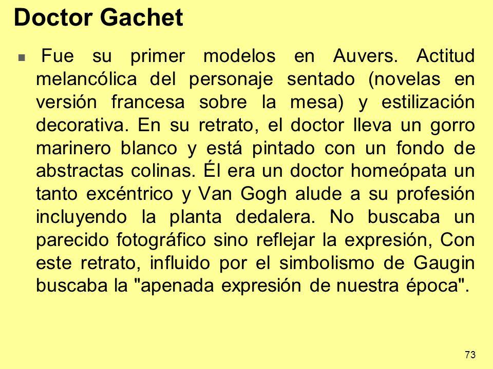 73 Doctor Gachet Fue su primer modelos en Auvers. Actitud melancólica del personaje sentado (novelas en versión francesa sobre la mesa) y estilización