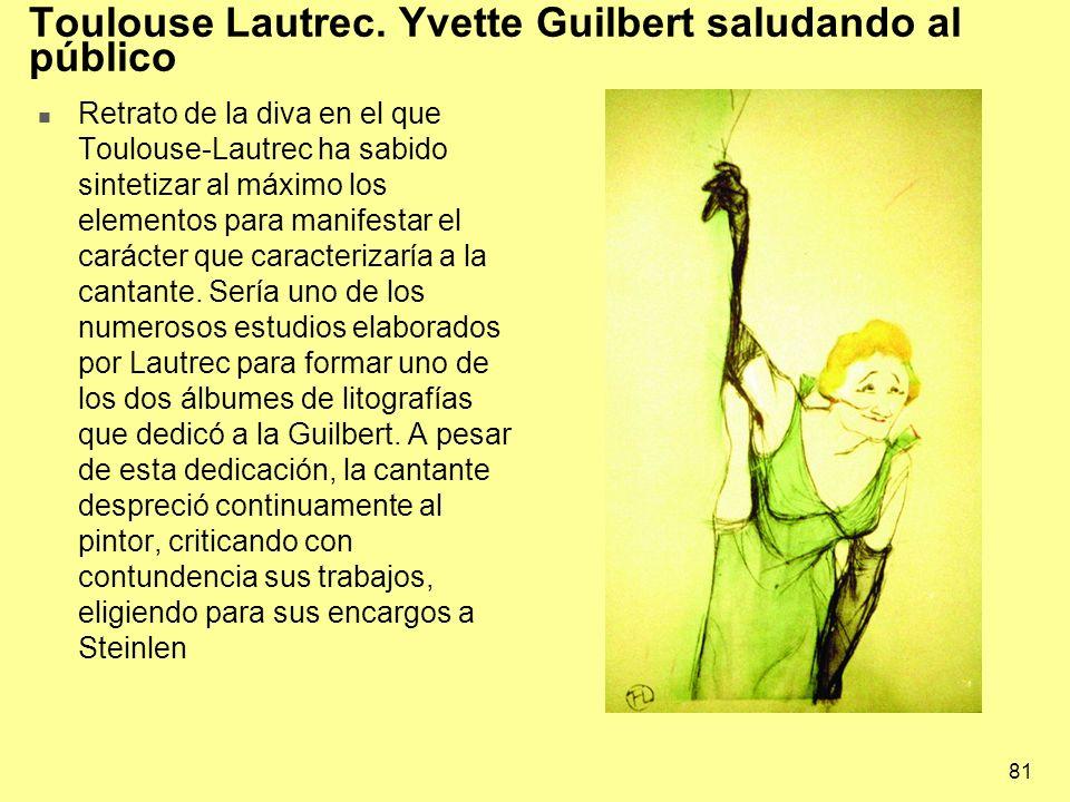 81 Toulouse Lautrec. Yvette Guilbert saludando al público Retrato de la diva en el que Toulouse-Lautrec ha sabido sintetizar al máximo los elementos p