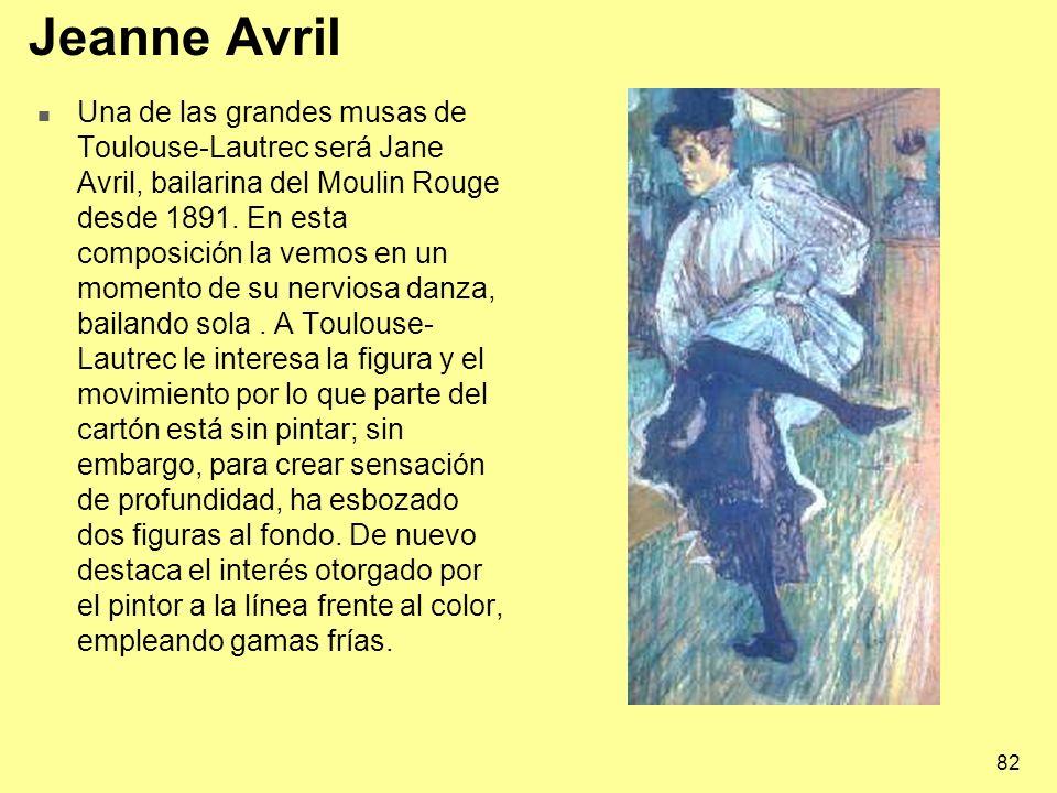 82 Jeanne Avril Una de las grandes musas de Toulouse-Lautrec será Jane Avril, bailarina del Moulin Rouge desde 1891. En esta composición la vemos en u