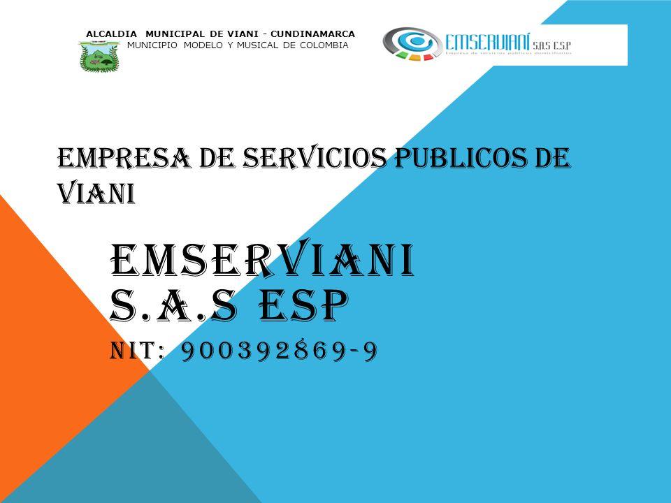 EMPRESA DE SERVICIOS PUBLICOS DE VIANI EMSERVIANI S.A.S ESP NIT: 900392869-9 ALCALDIA MUNICIPAL DE VIANI - CUNDINAMARCA MUNICIPIO MODELO Y MUSICAL DE