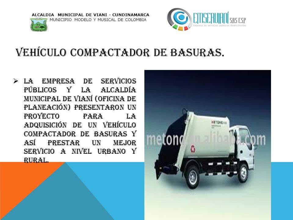 VEHÍCULO COMPACTADOR DE BASURAS. La empresa de servicios públicos y la alcaldía municipal de Vianí (oficina de planeación) presentaron un proyecto par