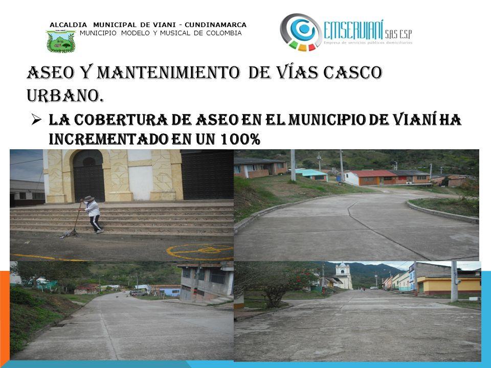 ASEO Y MANTENIMIENTO DE VÍAS CASCO URBANO. La cobertura de aseo en el municipio de Vianí ha incrementado en un 100% ALCALDIA MUNICIPAL DE VIANI - CUND