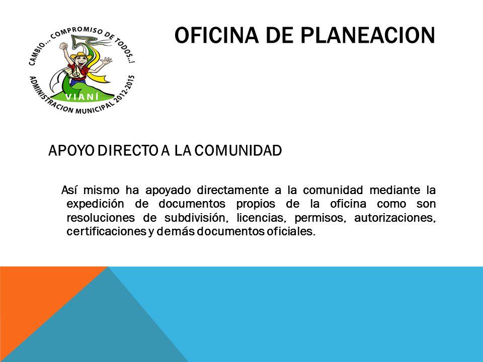 OFICINA DE PLANEACION APOYO DIRECTO A LA COMUNIDAD Así mismo ha apoyado directamente a la comunidad mediante la expedición de documentos propios de la