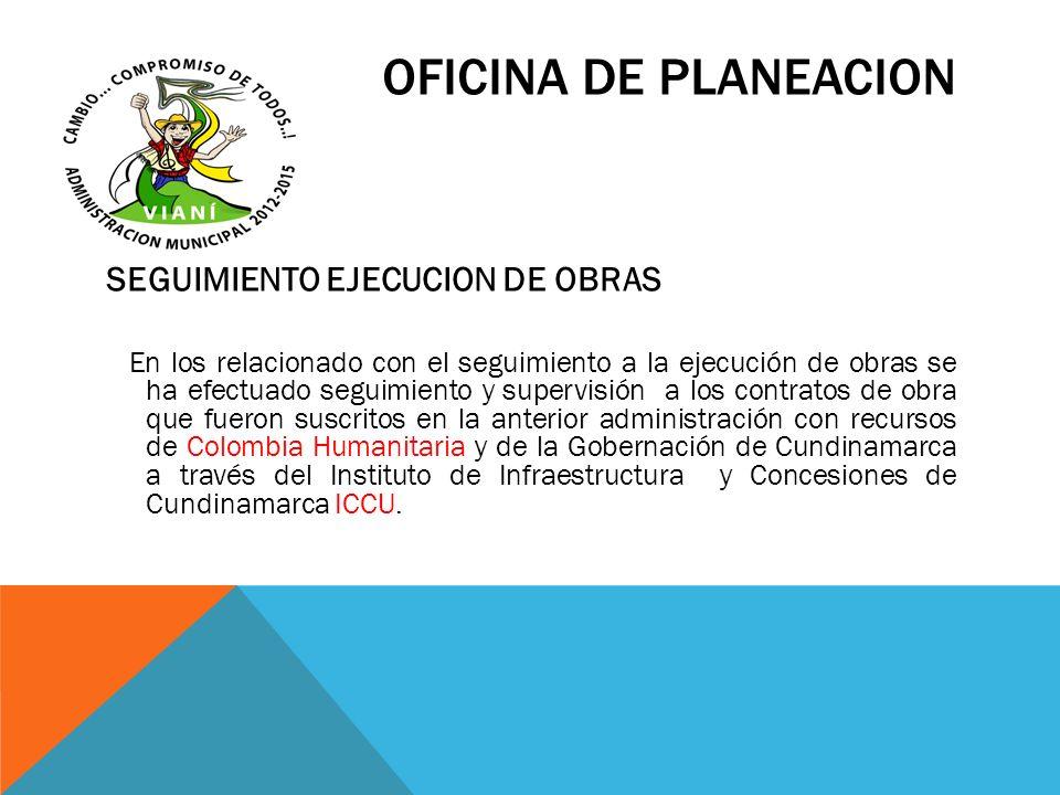 OFICINA DE PLANEACION SEGUIMIENTO EJECUCION DE OBRAS En los relacionado con el seguimiento a la ejecución de obras se ha efectuado seguimiento y super