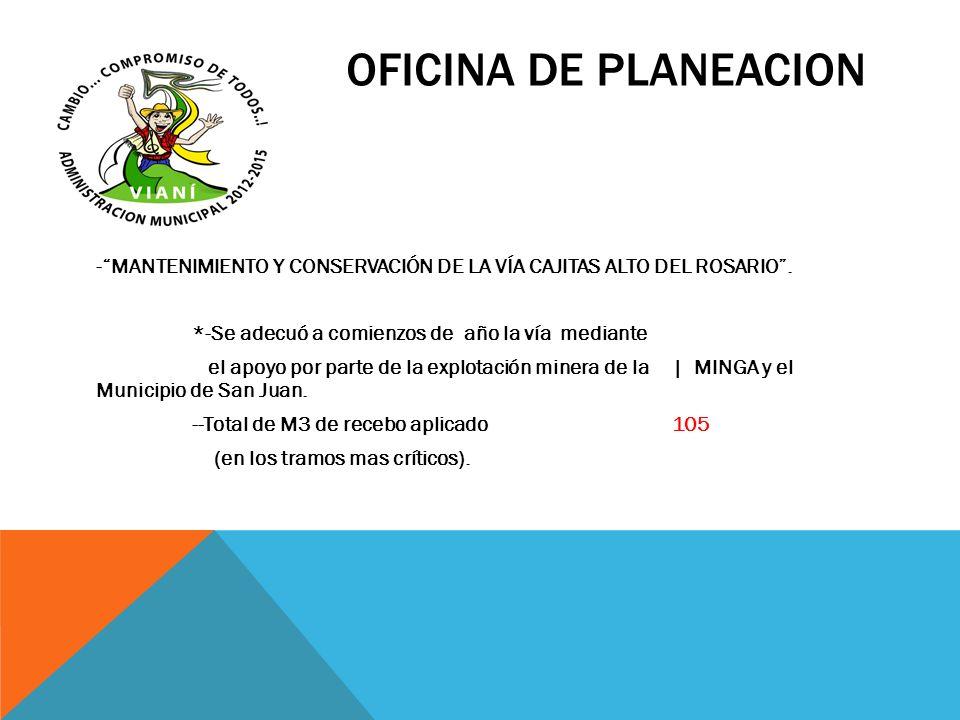 OFICINA DE PLANEACION -MANTENIMIENTO Y CONSERVACIÓN DE LA VÍA CAJITAS ALTO DEL ROSARIO. *-Se adecuó a comienzos de año la vía mediante el apoyo por pa
