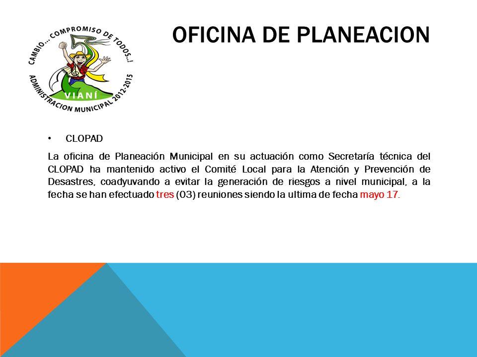 OFICINA DE PLANEACION CLOPAD La oficina de Planeación Municipal en su actuación como Secretaría técnica del CLOPAD ha mantenido activo el Comité Local