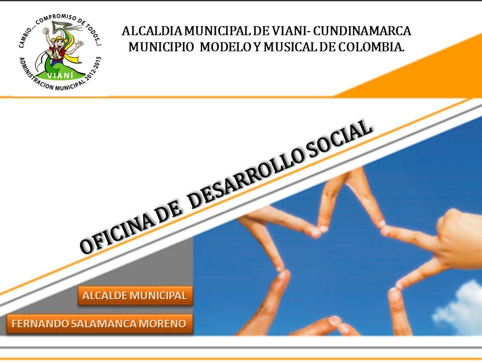 ALCALDIA MUNICIPAL DE VIANI- CUNDINAMARCA MUNICIPIO MODELO Y MUSICAL DE COLOMBIA. FERNANDO SALAMANCA MORENO ALCALDE MUNICIPAL OFICINA DE DESARROLLO SO