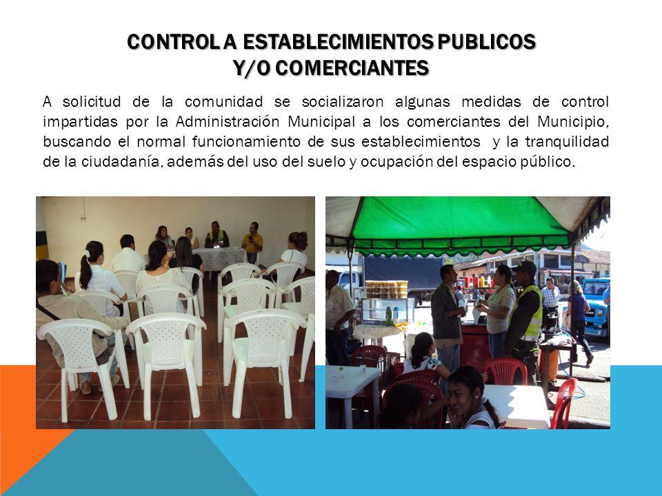 CONTROL A ESTABLECIMIENTOS PUBLICOS Y/O COMERCIANTES A solicitud de la comunidad se socializaron algunas medidas de control impartidas por la Administ