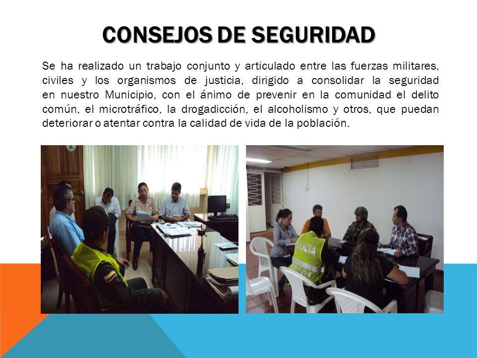 CONSEJOS DE SEGURIDAD Se ha realizado un trabajo conjunto y articulado entre las fuerzas militares, civiles y los organismos de justicia, dirigido a c