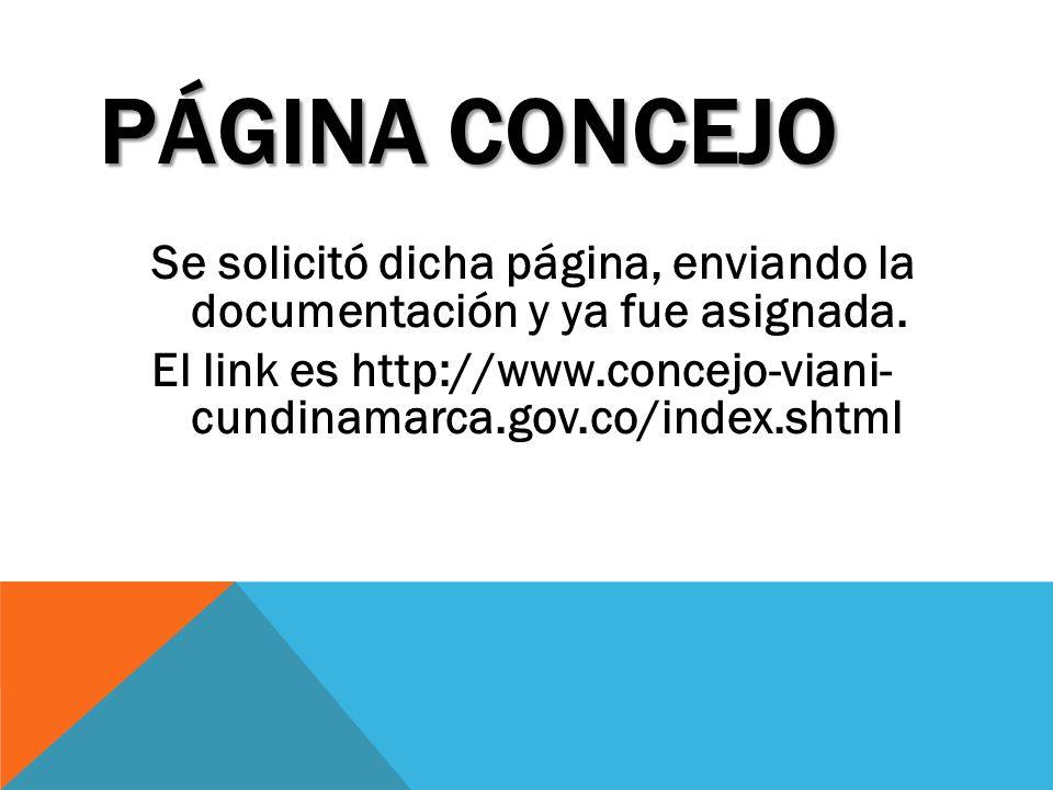 PÁGINA CONCEJO Se solicitó dicha página, enviando la documentación y ya fue asignada. El link es http://www.concejo-viani- cundinamarca.gov.co/index.s