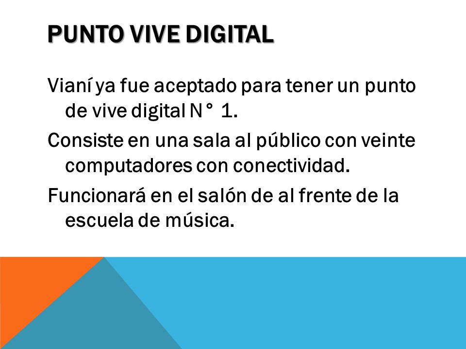PUNTO VIVE DIGITAL Vianí ya fue aceptado para tener un punto de vive digital N° 1. Consiste en una sala al público con veinte computadores con conecti