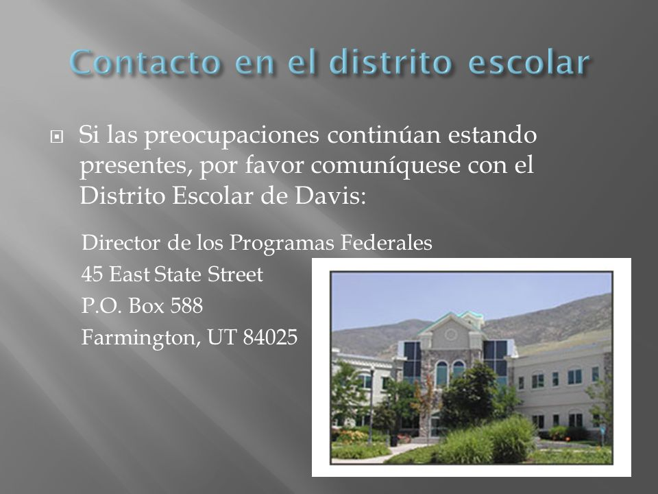Si las preocupaciones continúan estando presentes, por favor comuníquese con el Distrito Escolar de Davis: Director de los Programas Federales 45 East State Street P.O.