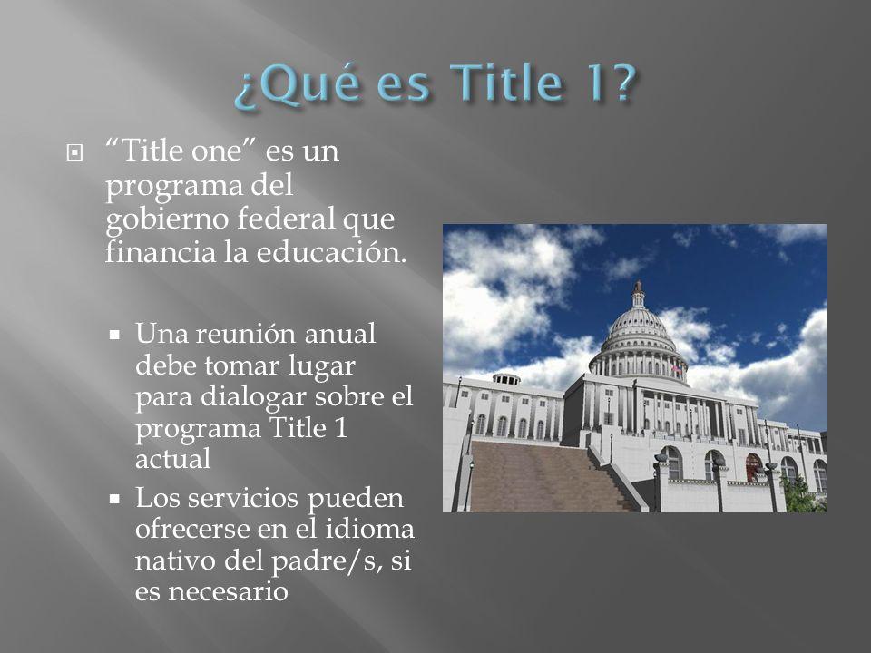 Title one es un programa del gobierno federal que financia la educación.