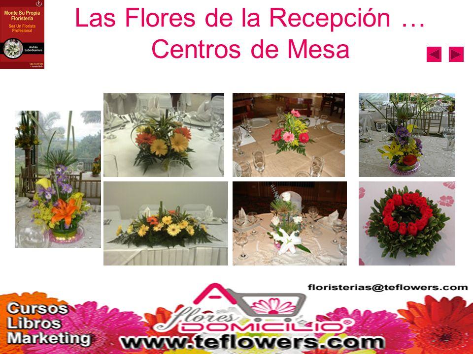 Las Flores de la Recepción … Centros de Mesa
