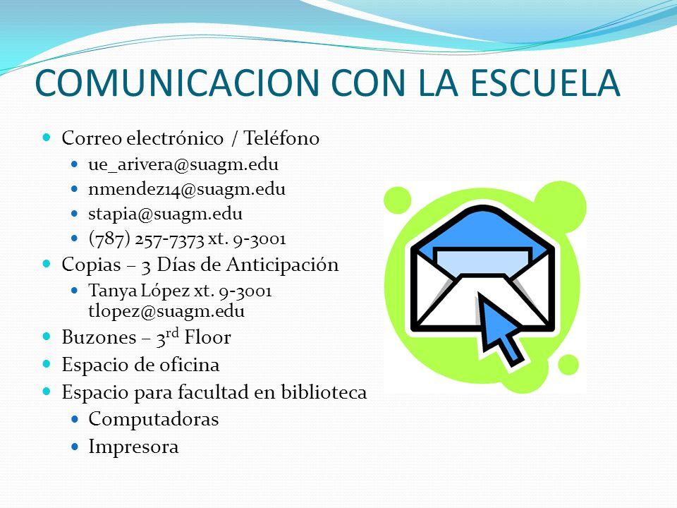 COMUNICACION CON LA ESCUELA Correo electrónico / Teléfono ue_arivera@suagm.edu nmendez14@suagm.edu stapia@suagm.edu (787) 257-7373 xt. 9-3001 Copias –