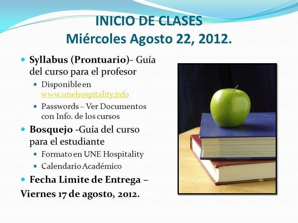 INICIO DE CLASES Miércoles Agosto 22, 2012. Syllabus (Prontuario)- Guía del curso para el profesor Disponible en www.unehospitality.info www.unehospit