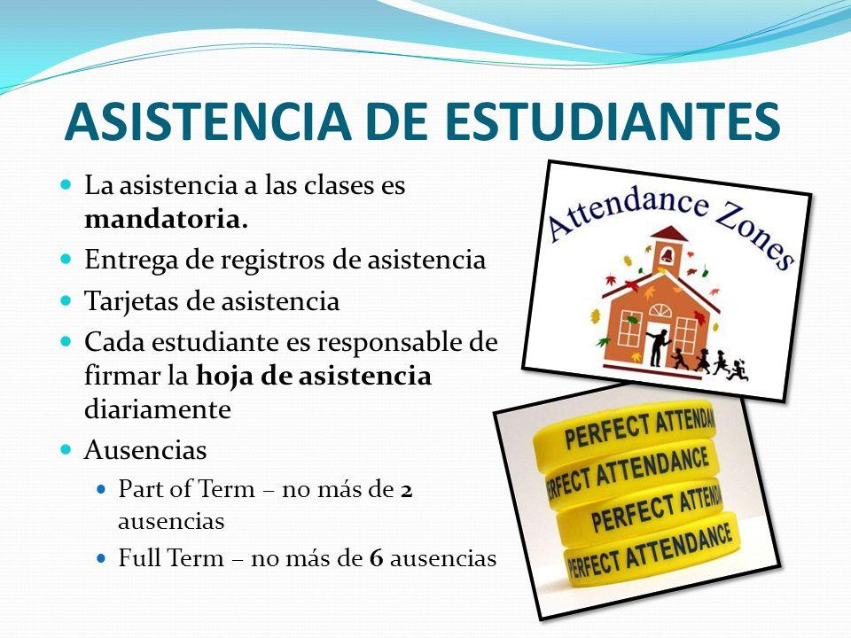 ASISTENCIA DE ESTUDIANTES La asistencia a las clases es mandatoria. Entrega de registros de asistencia Tarjetas de asistencia Cada estudiante es respo