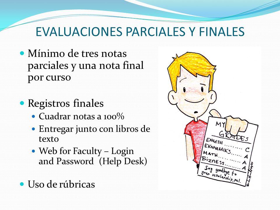 EVALUACIONES PARCIALES Y FINALES Mínimo de tres notas parciales y una nota final por curso Registros finales Cuadrar notas a 100% Entregar junto con l