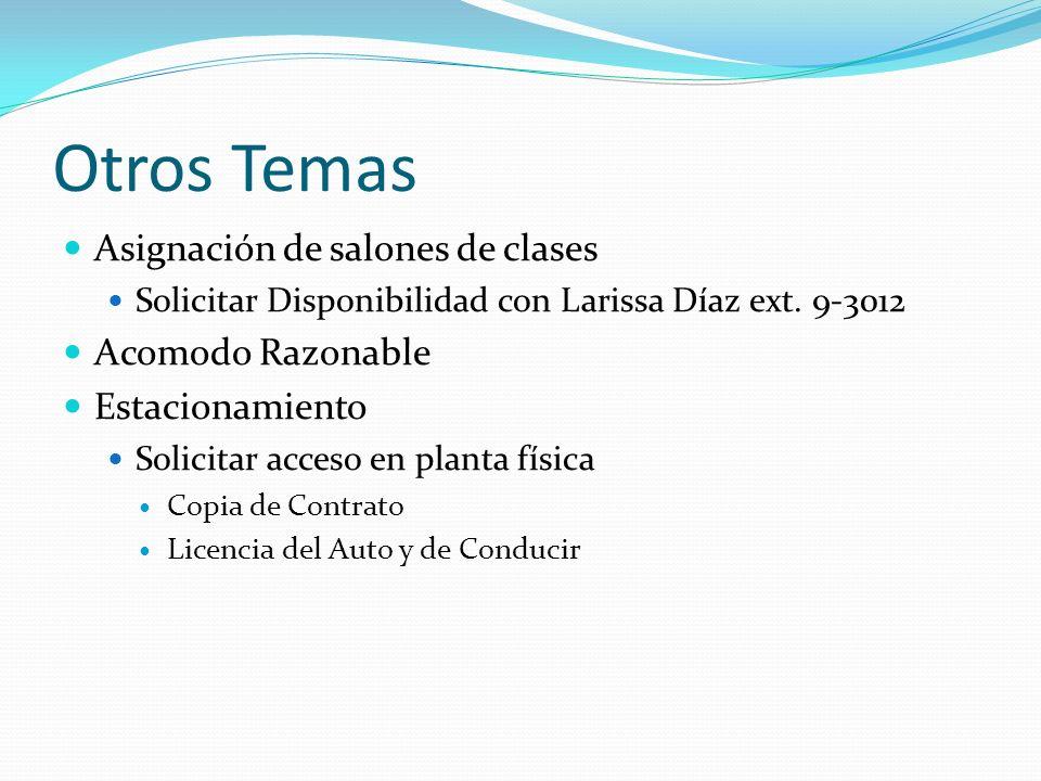 Otros Temas Asignación de salones de clases Solicitar Disponibilidad con Larissa Díaz ext. 9-3012 Acomodo Razonable Estacionamiento Solicitar acceso e