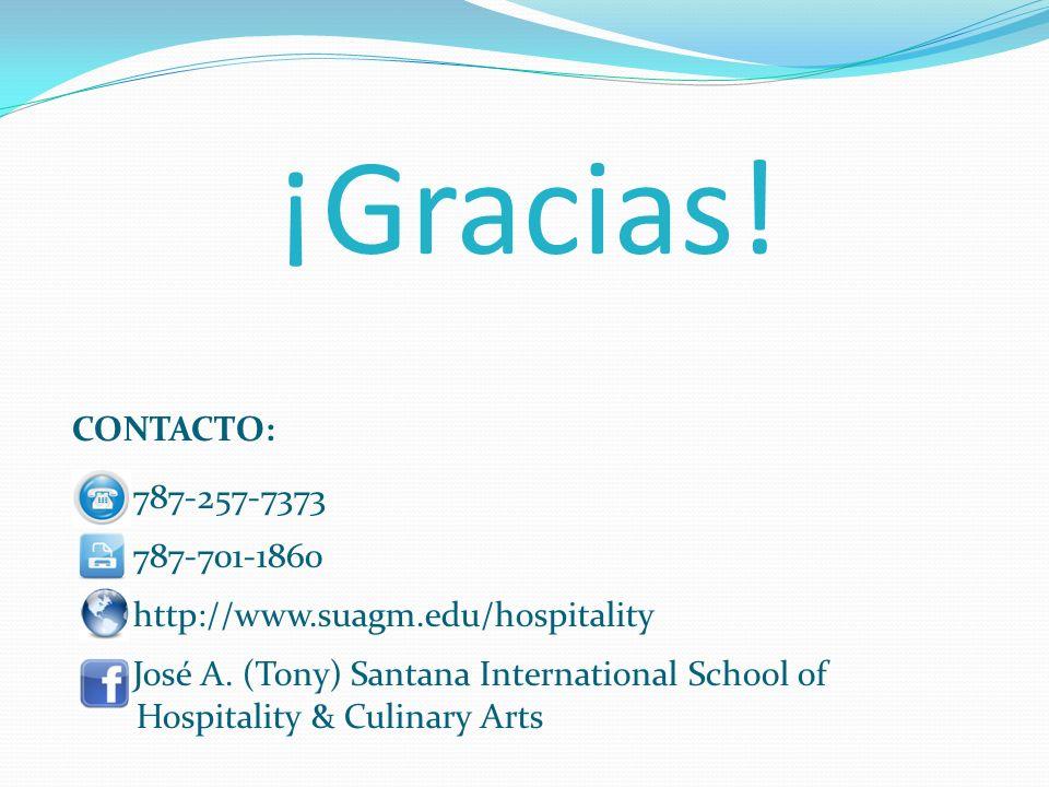 ¡Gracias! CONTACTO: 787-257-7373 787-701-1860 http://www.suagm.edu/hospitality José A. (Tony) Santana International School of Hospitality & Culinary A