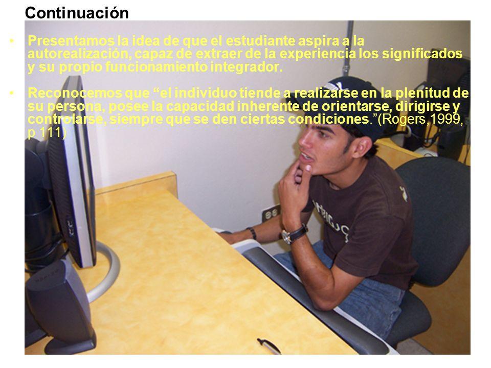 Presentamos la idea de que el estudiante aspira a la autorealización, capaz de extraer de la experiencia los significados y su propio funcionamiento integrador.