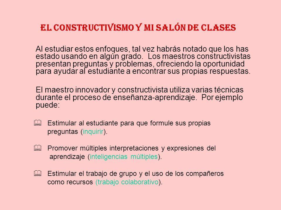 El constructivismo y mi salón de clases Al estudiar estos enfoques, tal vez habrás notado que los has estado usando en algún grado. Los maestros const