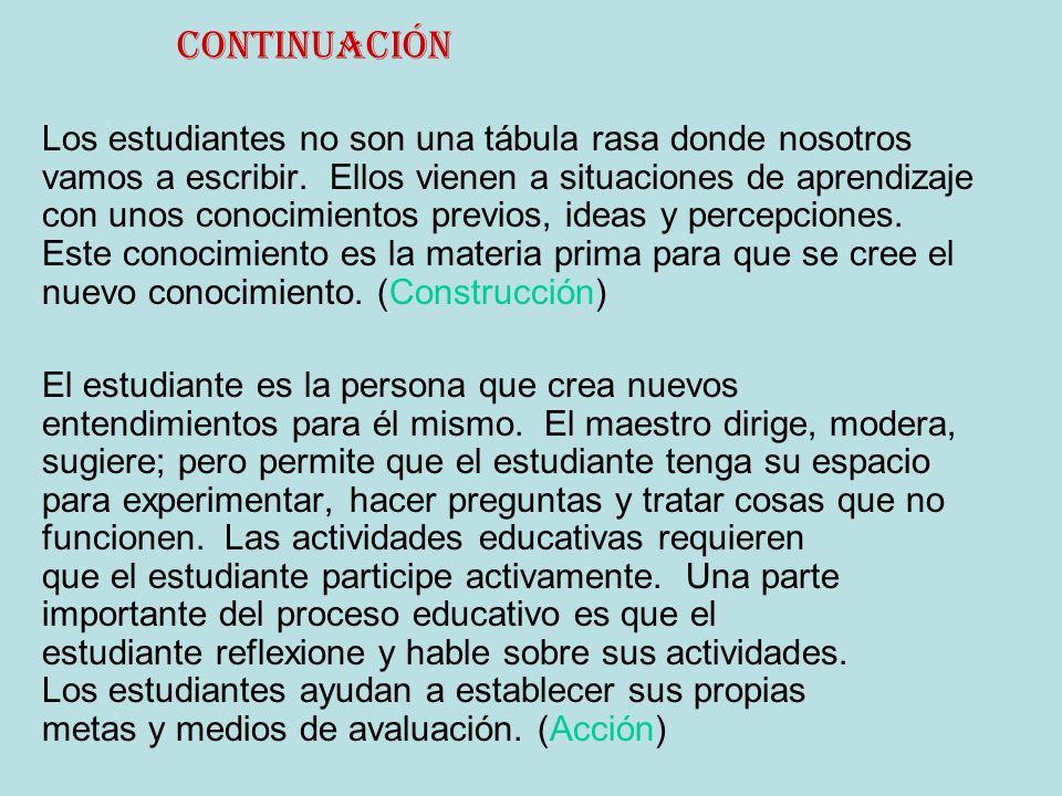 Continuación Los estudiantes no son una tábula rasa donde nosotros vamos a escribir. Ellos vienen a situaciones de aprendizaje con unos conocimientos