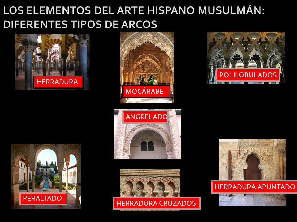 LOS ELEMENTOS DEL ARTE HISPANO MUSULMÁN: DIFERENTES TIPOS DE ARCOS HERRADURA PERALTADO MOCÁRABE S POLILOBULADOS ANGRELADO HERRADURA APUNTADO HERRADURA CRUZADOS
