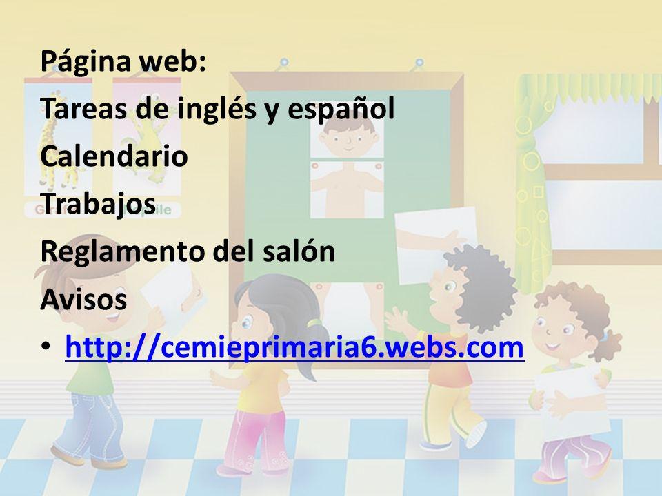 Página web: Tareas de inglés y español Calendario Trabajos Reglamento del salón Avisos http://cemieprimaria6.webs.com