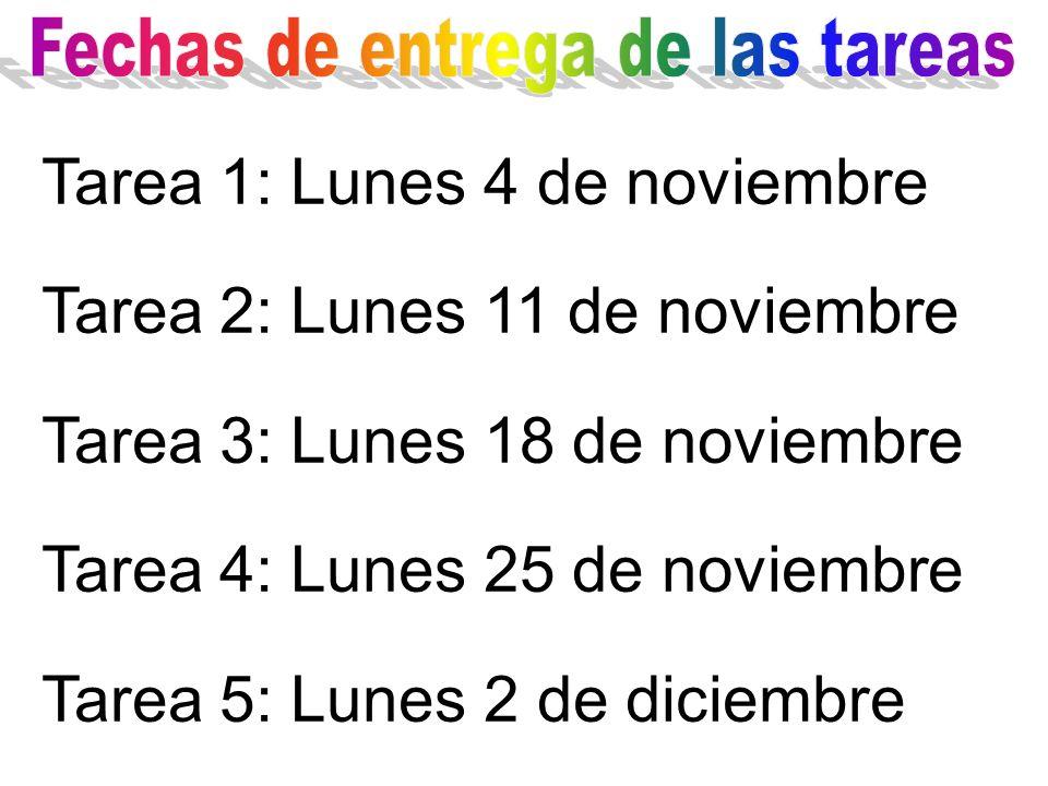 Tarea 1: Lunes 4 de noviembre Tarea 2: Lunes 11 de noviembre Tarea 3: Lunes 18 de noviembre Tarea 4: Lunes 25 de noviembre Tarea 5: Lunes 2 de diciemb