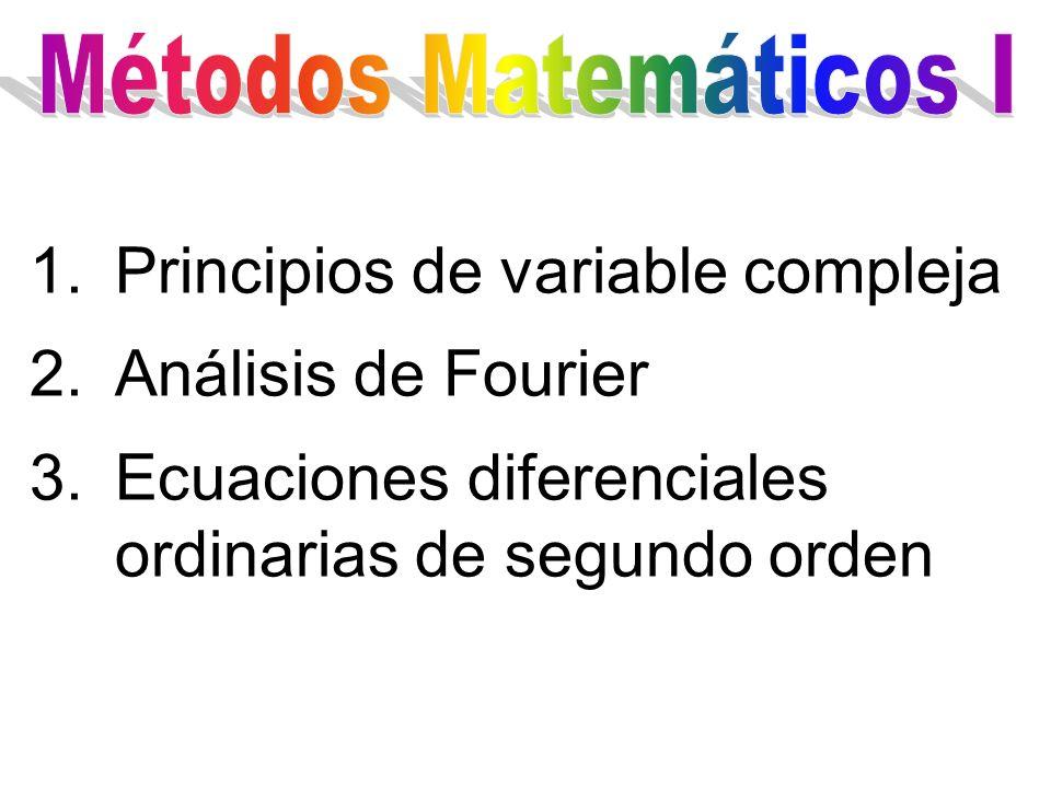 1.Principios de variable compleja 2.Análisis de Fourier 3.Ecuaciones diferenciales ordinarias de segundo orden