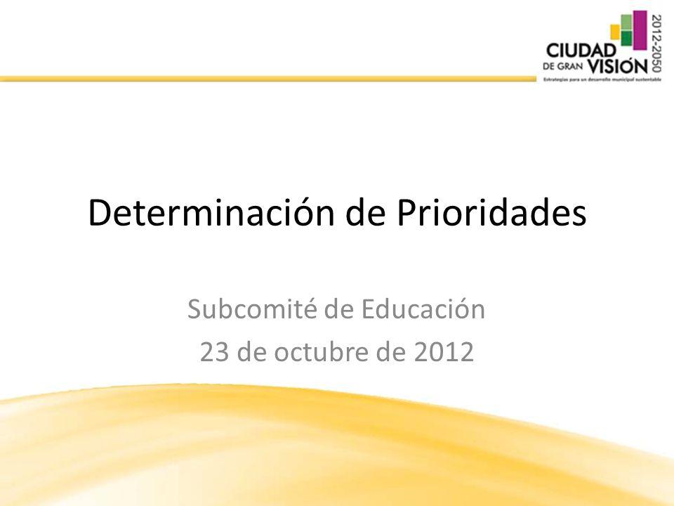 Determinación de Prioridades Subcomité de Educación 23 de octubre de 2012