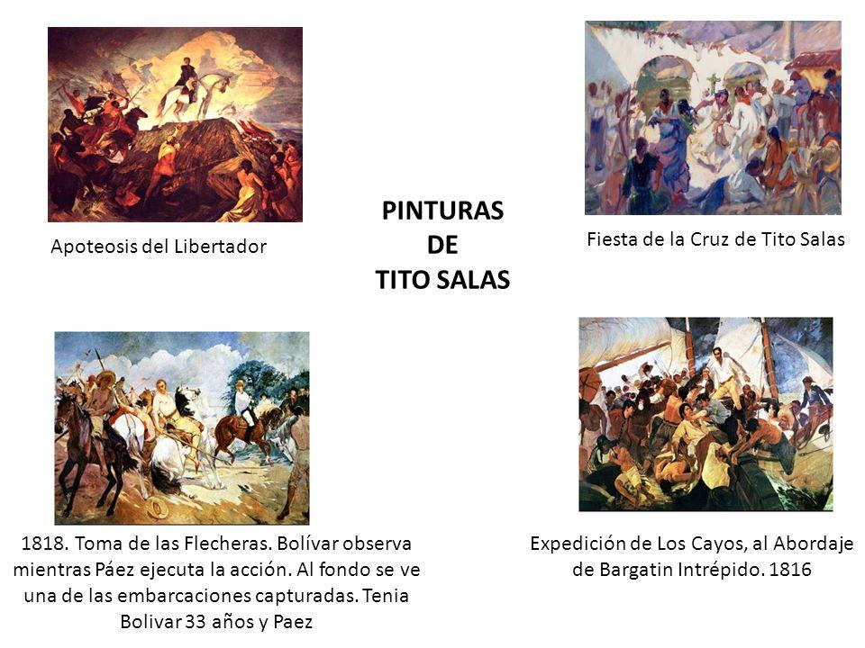 Fiesta de la Cruz de Tito Salas Apoteosis del Libertador Expedición de Los Cayos, al Abordaje de Bargatin Intrépido. 1816 1818. Toma de las Flecheras.