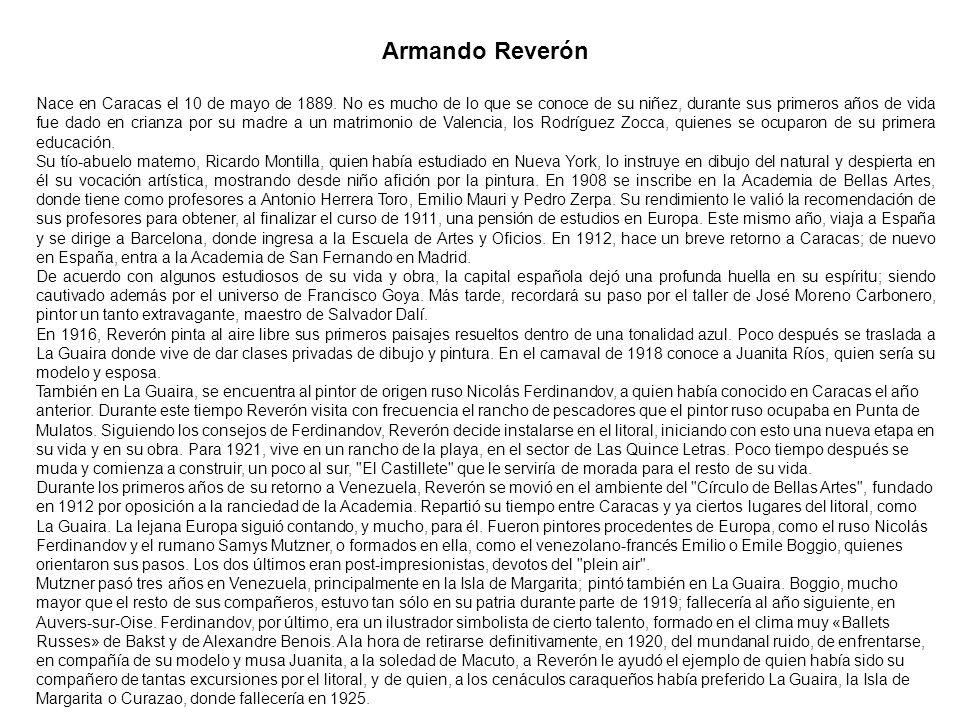 Armando Reverón Nace en Caracas el 10 de mayo de 1889. No es mucho de lo que se conoce de su niñez, durante sus primeros años de vida fue dado en cria