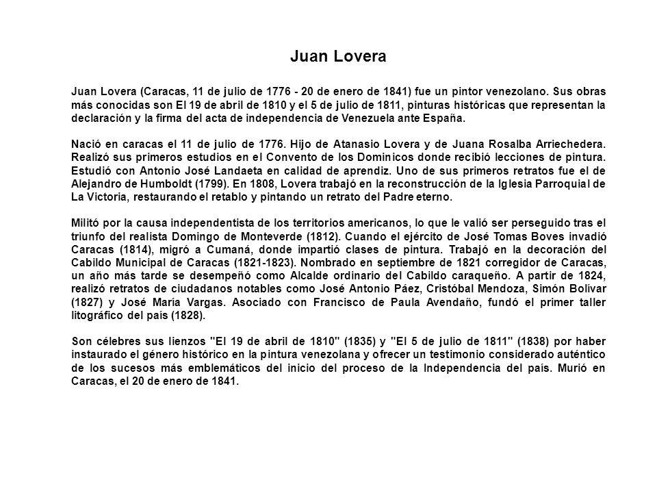 Juan Lovera Juan Lovera (Caracas, 11 de julio de 1776 - 20 de enero de 1841) fue un pintor venezolano. Sus obras más conocidas son El 19 de abril de 1