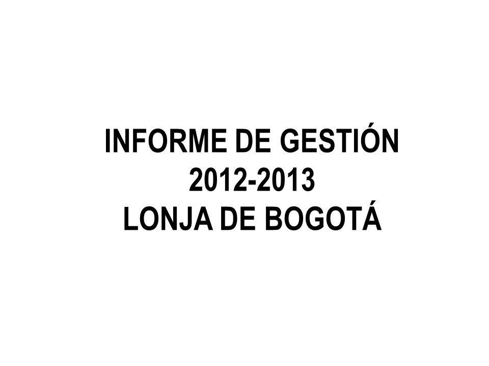 INFORME DE GESTIÓN 2012-2013 LONJA DE BOGOTÁ