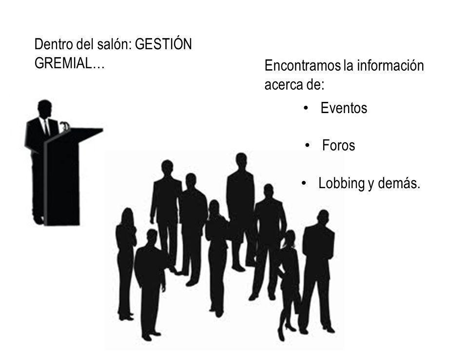 Dentro del salón: GESTIÓN GREMIAL… Encontramos la información acerca de: Eventos Foros Lobbing y demás.