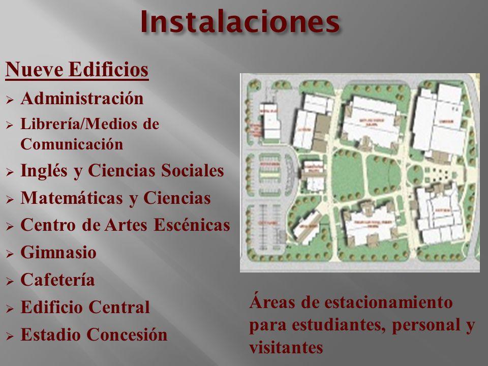 Instalaciones Nueve Edificios Administración Librería/Medios de Comunicación Inglés y Ciencias Sociales Matemáticas y Ciencias Centro de Artes Escénic